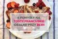 4 przepisy na tosty francuskie BLW! Idealne przy rozszerzaniu diety :)