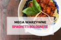 Warzywny sos bolognese! Nasz ukochany przepis na spaghetti bolognese