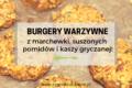 Burgery z marchewki, suszonych pomidorów i kaszy gryczanej!