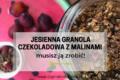 Jesienna granola czekoladowa z malinami – musisz ją zrobić!