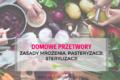 Domowe przetwory – zasady mrożenia, pasteryzacji, sterylizacji